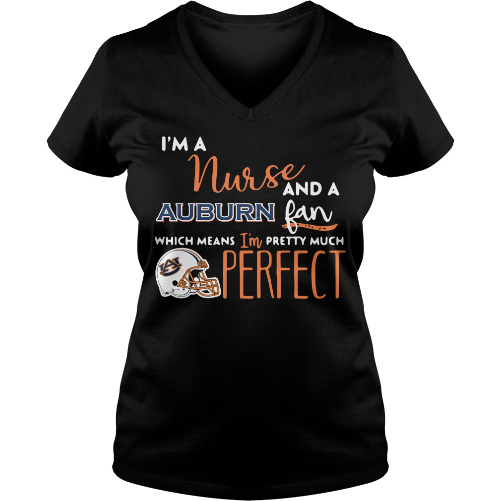 I'm a nurse and a Auburn fan which means I'm pretty much perfect V-neck T-shirt