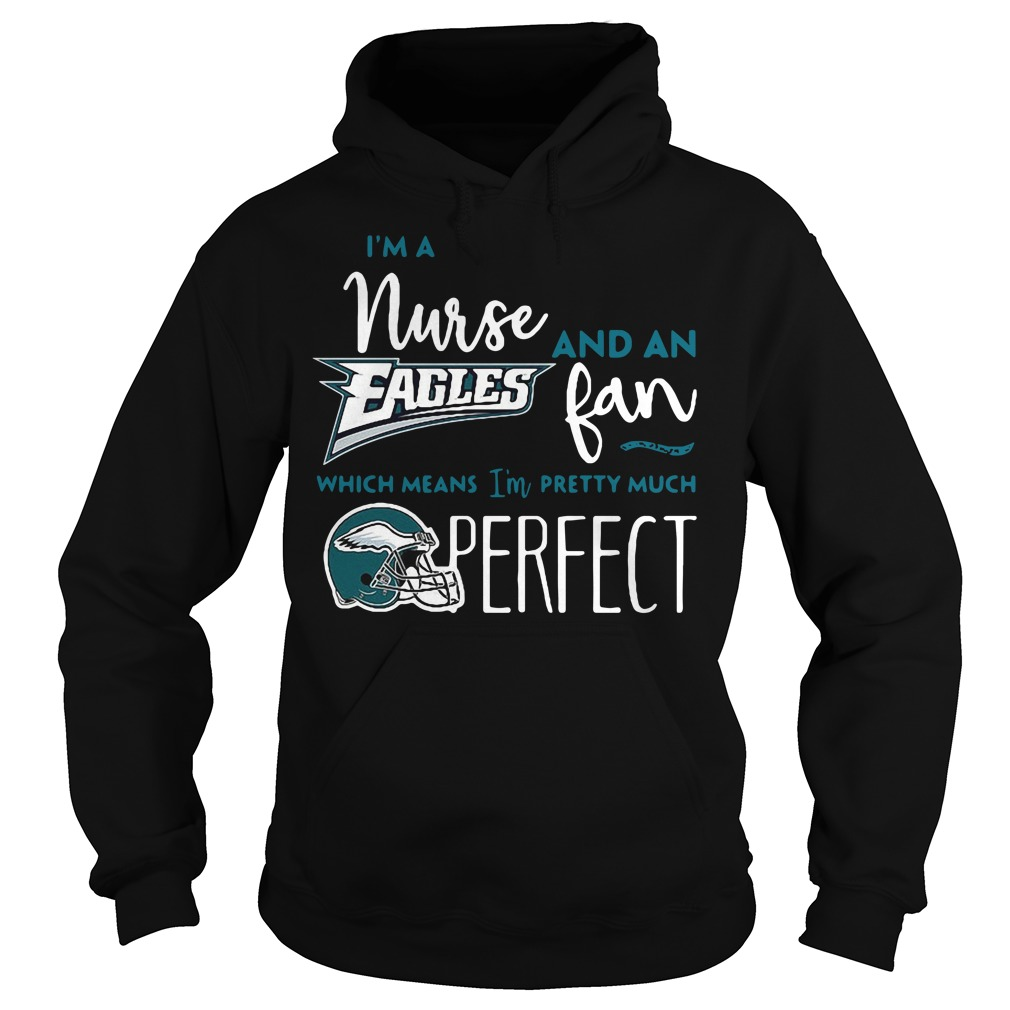 I'm a nurse and an Eagles fan which means I'm pretty much perfect Hoodie