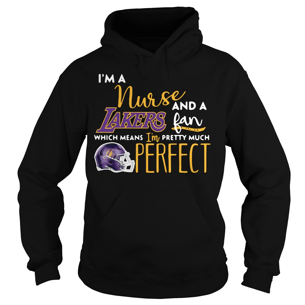 I'm a nurse and a Lakers fan which means I'm pretty much perfect Hoodie