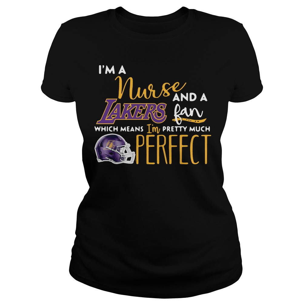 I'm a nurse and a Lakers fan which means I'm pretty much perfect Ladies Tee