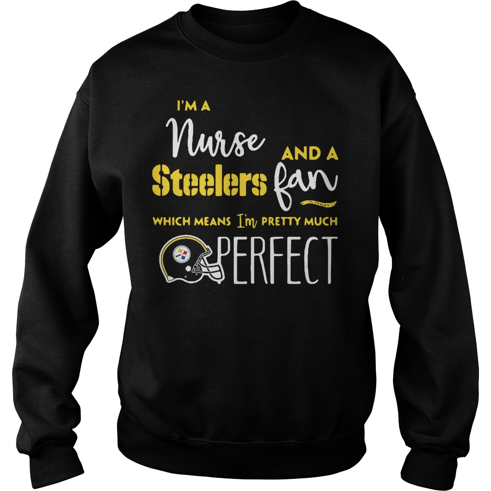 I'm a nurse and a Steelers fan which means I'm pretty much perfect Sweater