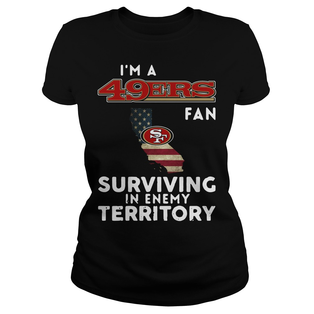I'm a San Francisco 49ers fan surviving in enemy territory Ladies Tee