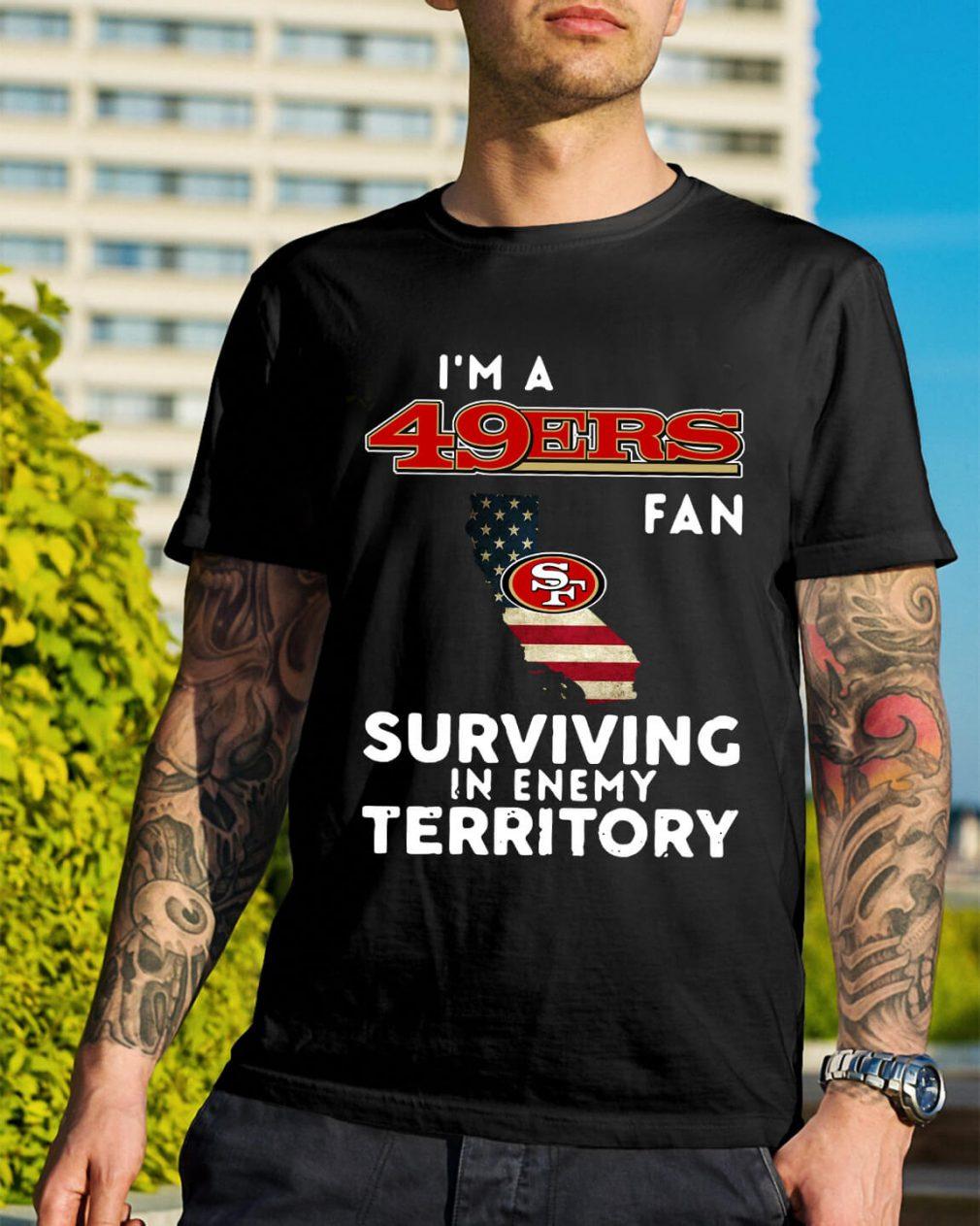 I'm a San Francisco 49ers fan surviving in enemy territory shirt