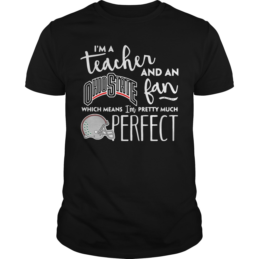 I'm a teacher and an Ohio State fan which means I'm pretty Guys Shirt