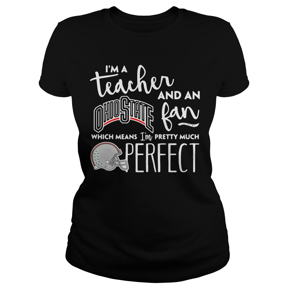 I'm a teacher and an Ohio State fan which means I'm pretty Ladies Tee