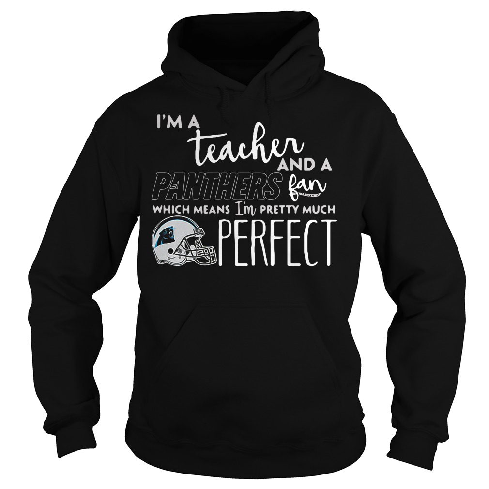 I'm a teacher and a Panthers fan which means I'm pretty much perfect Hoodie