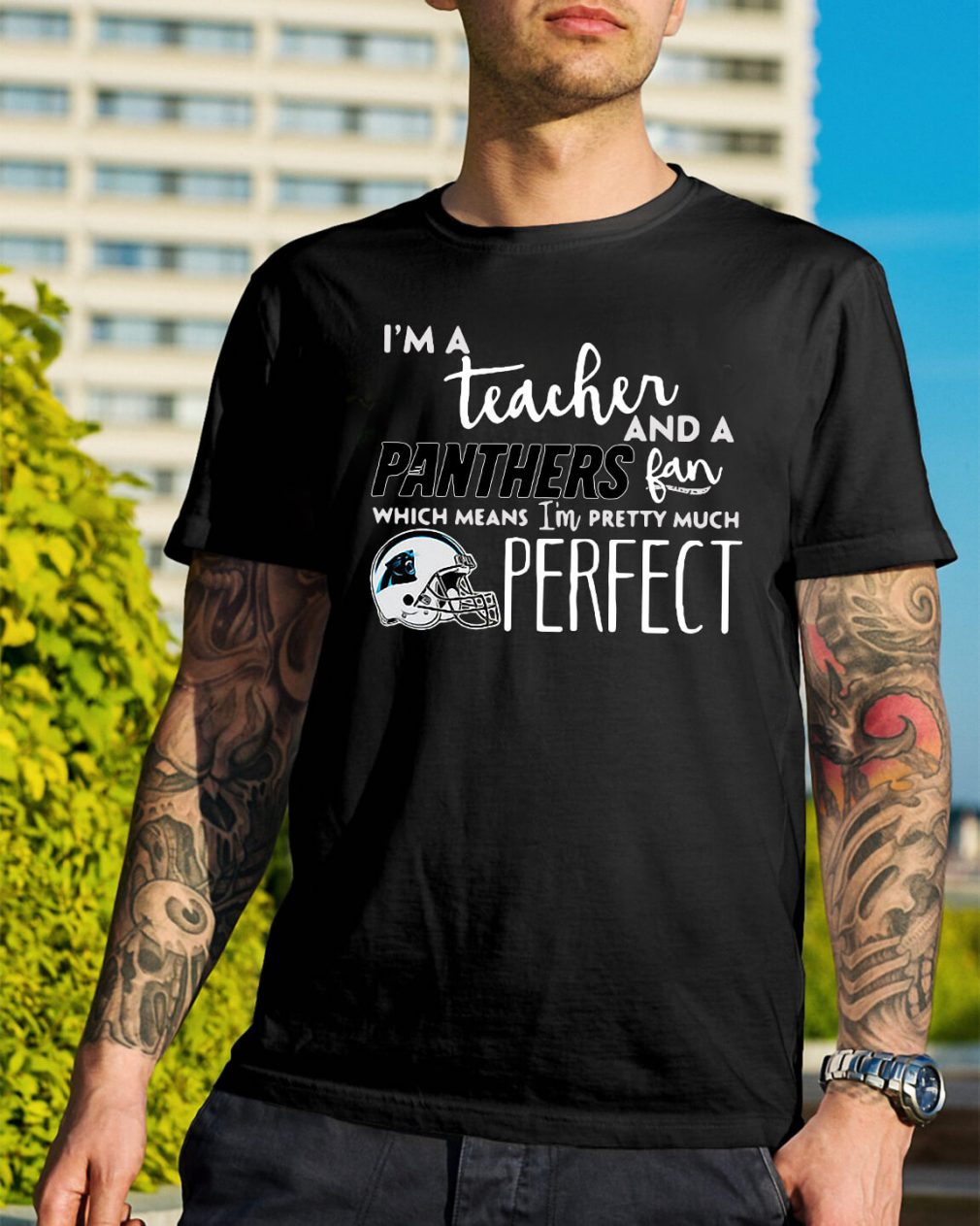 I'm a teacher and a Panthers fan which means I'm pretty much perfect shirt