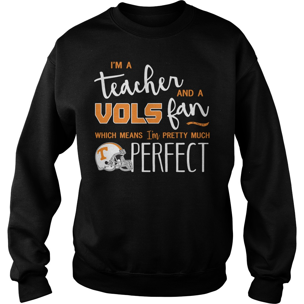 I'm a teacher and a vols fan which means I'm pretty much perfect Sweater