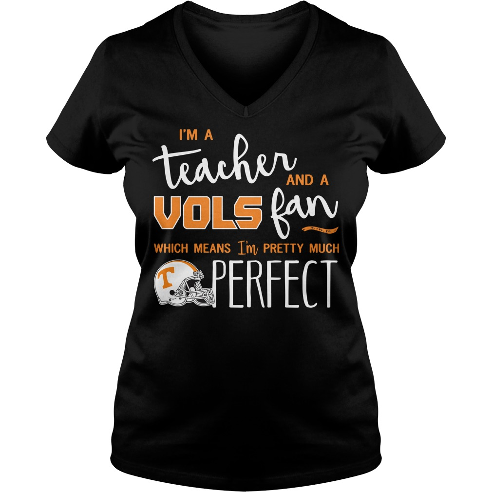 I'm a teacher and a vols fan which means I'm pretty much perfect V-neck T-shirt