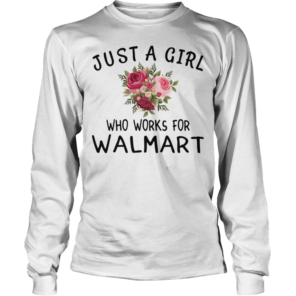 Just a girl who works for Walmart Longsleeve Tee