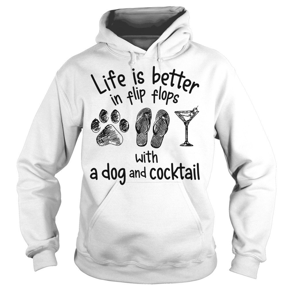 Life is better in flip flops with a dog and cocktail Hoodie