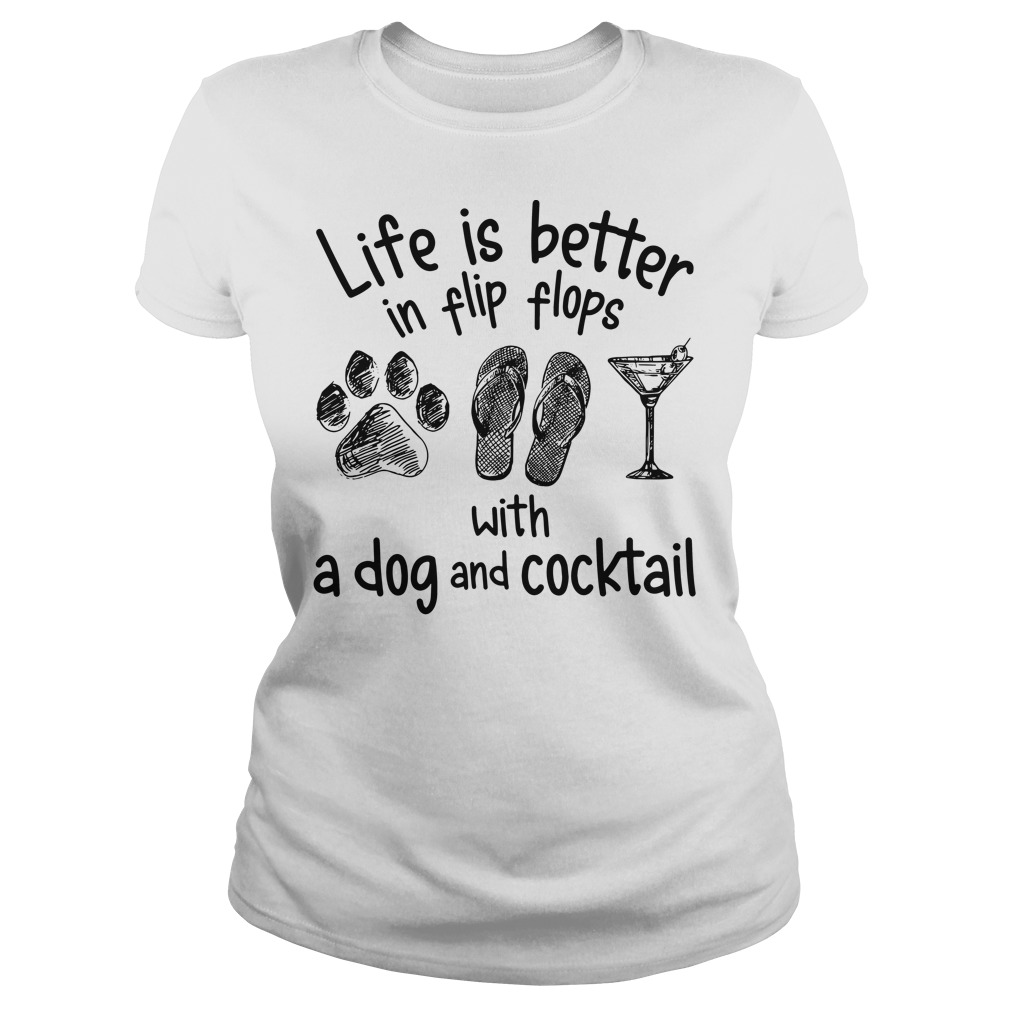 Life is better in flip flops with a dog and cocktail Ladies Tee