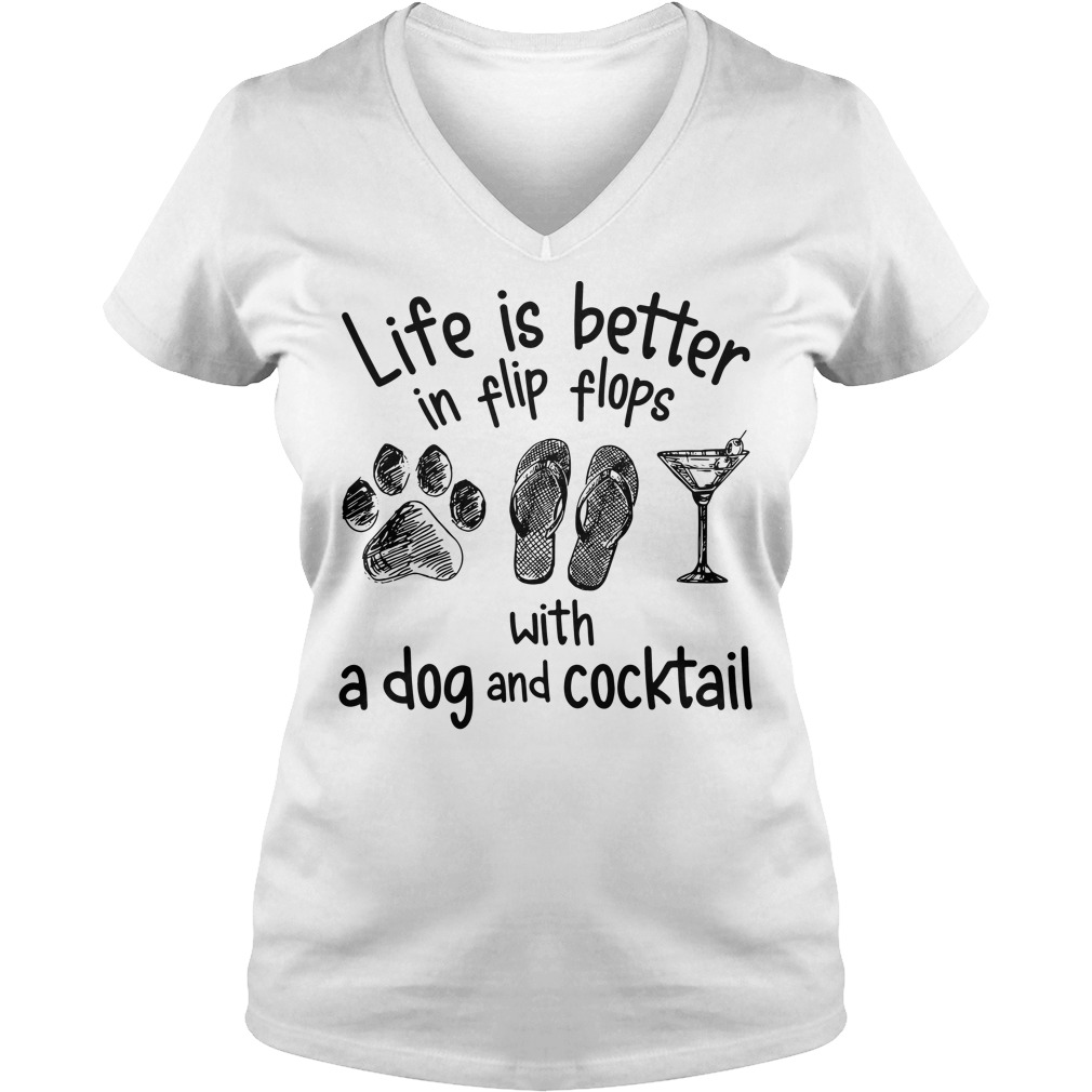 Life is better in flip flops with a dog and cocktail V-neck T-shirt