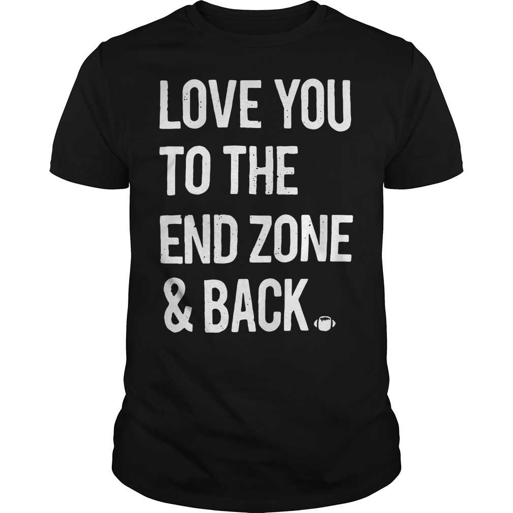 Love you to the end zone and back Guys Shirt