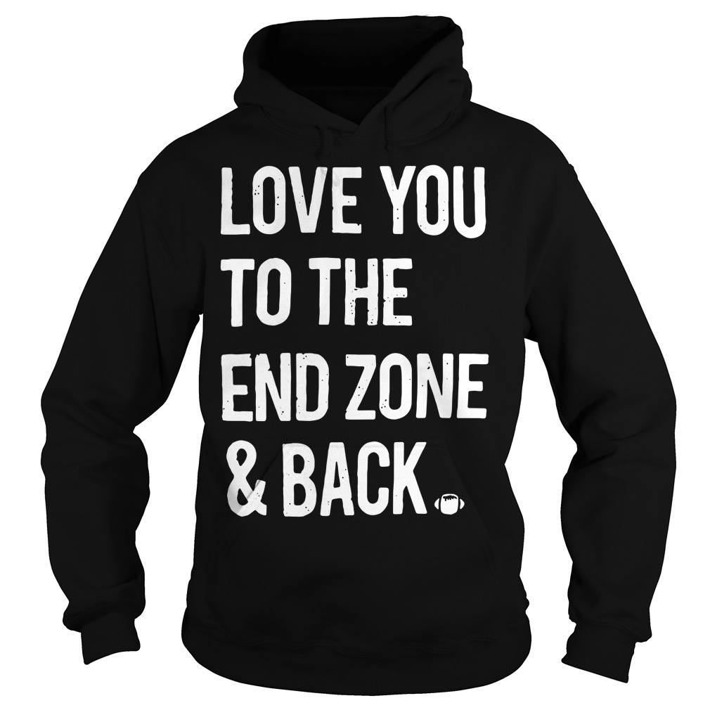 Love you to the end zone and back Hoodie