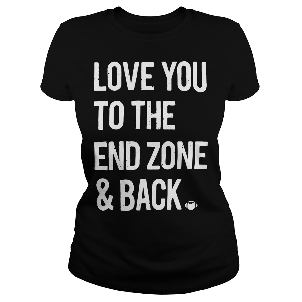 Love you to the end zone and back Ladies Tee