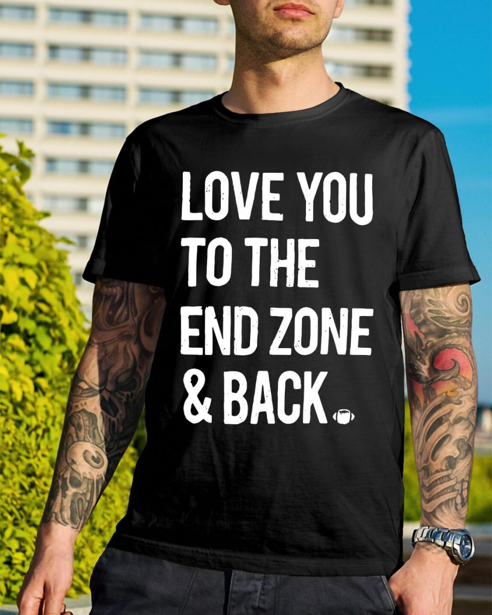 Love you to the end zone and back shirt