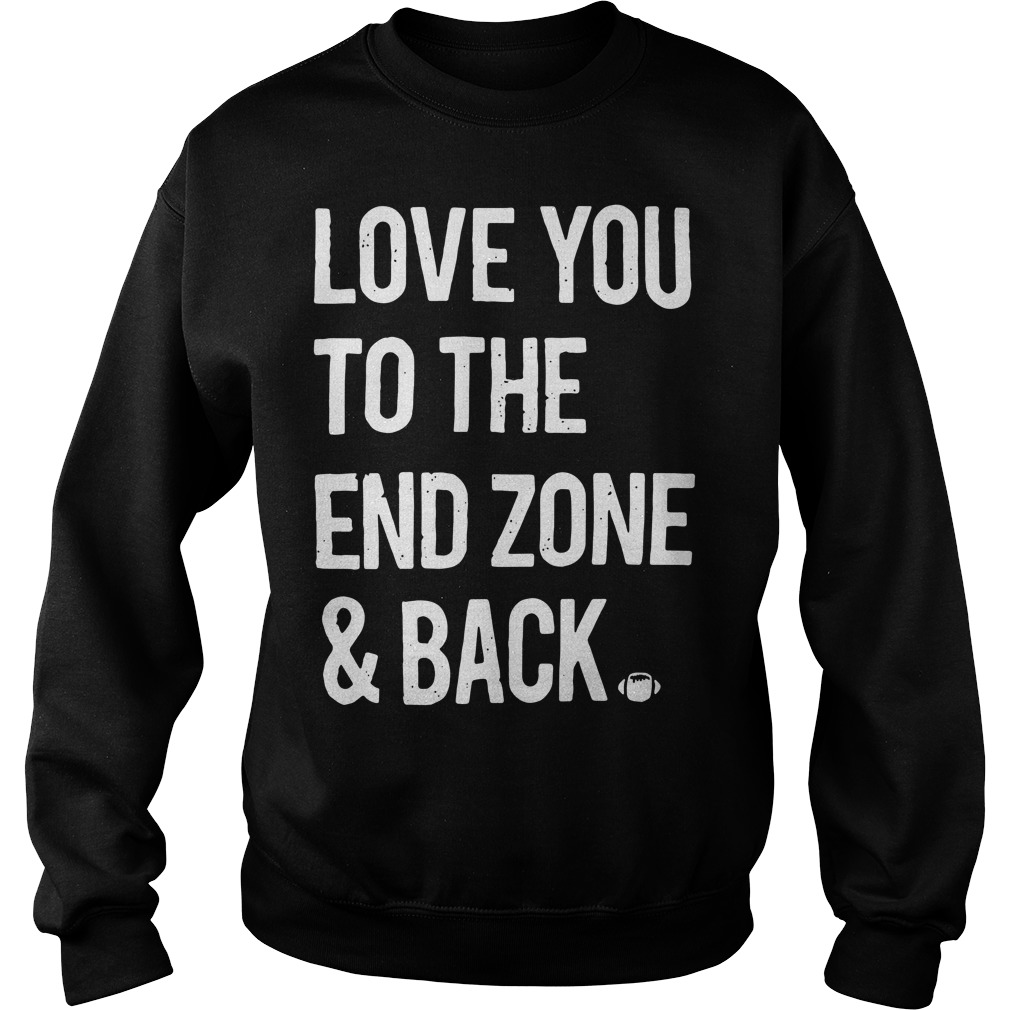 Love you to the end zone and back Sweater