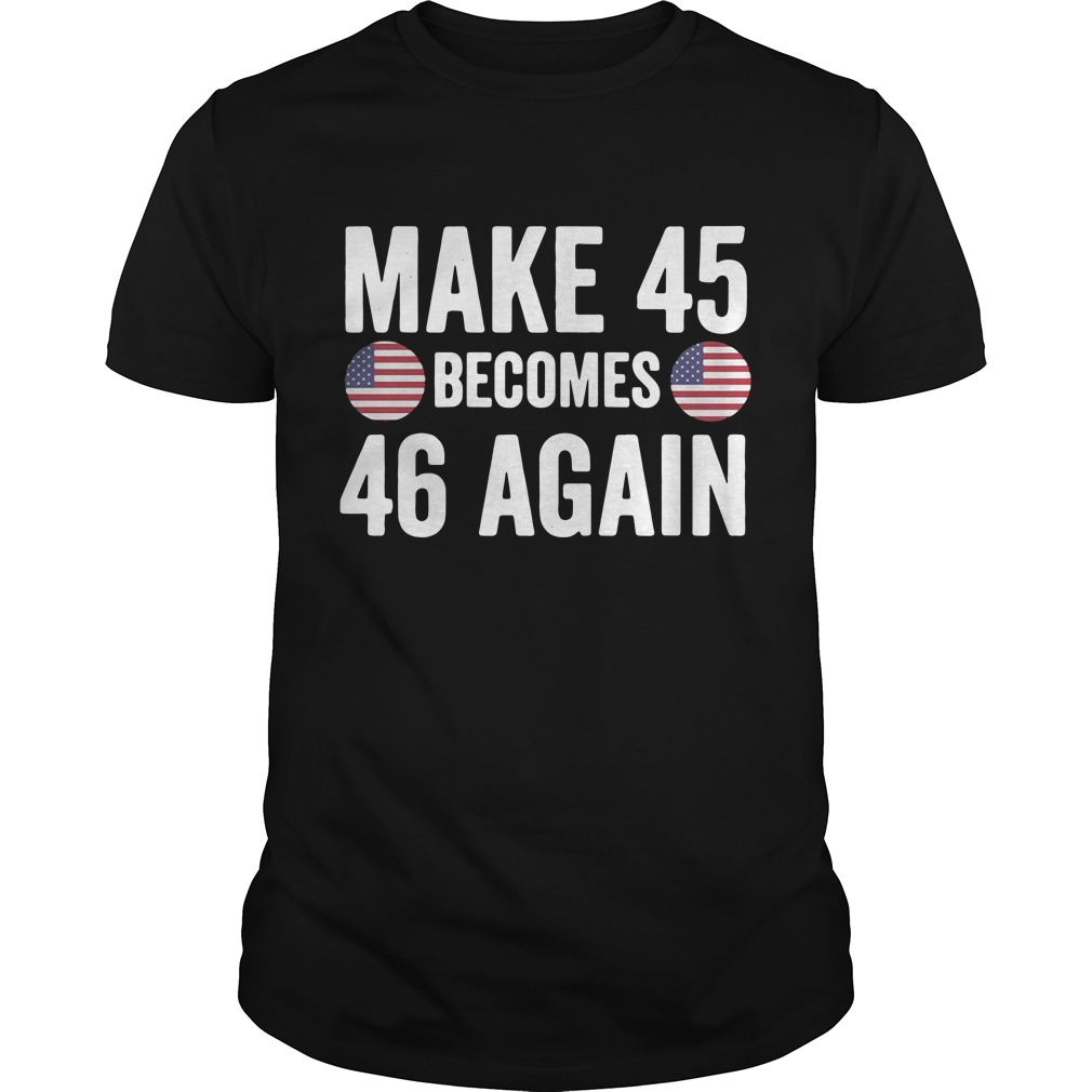 Make 45 becomes 46 again Guys Shirt