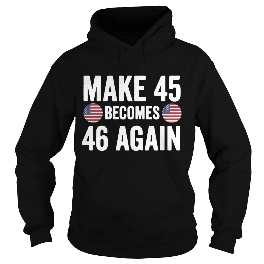 Make 45 becomes 46 again Hoodie