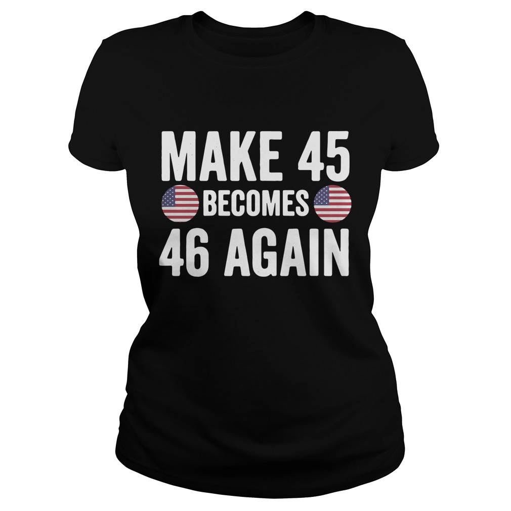 Make 45 becomes 46 again Ladies Tee