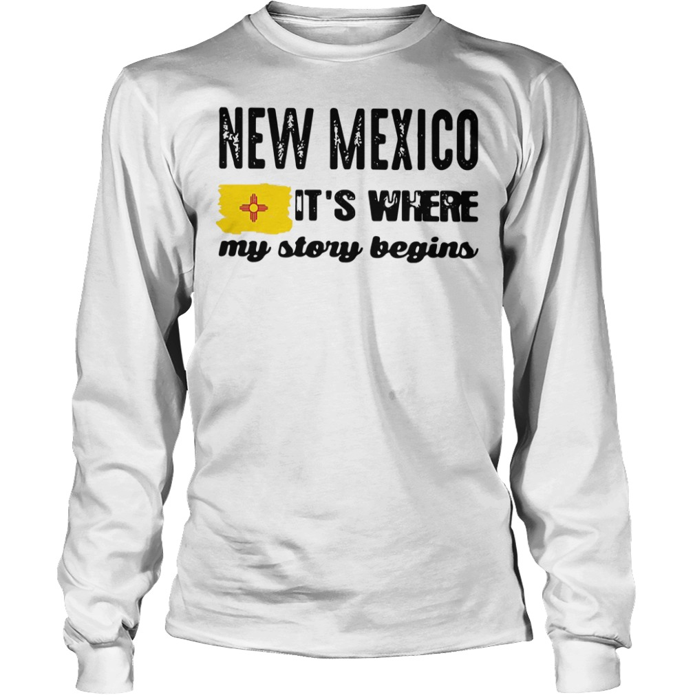 New Mexico it's where my story begins Longsleeve Tee