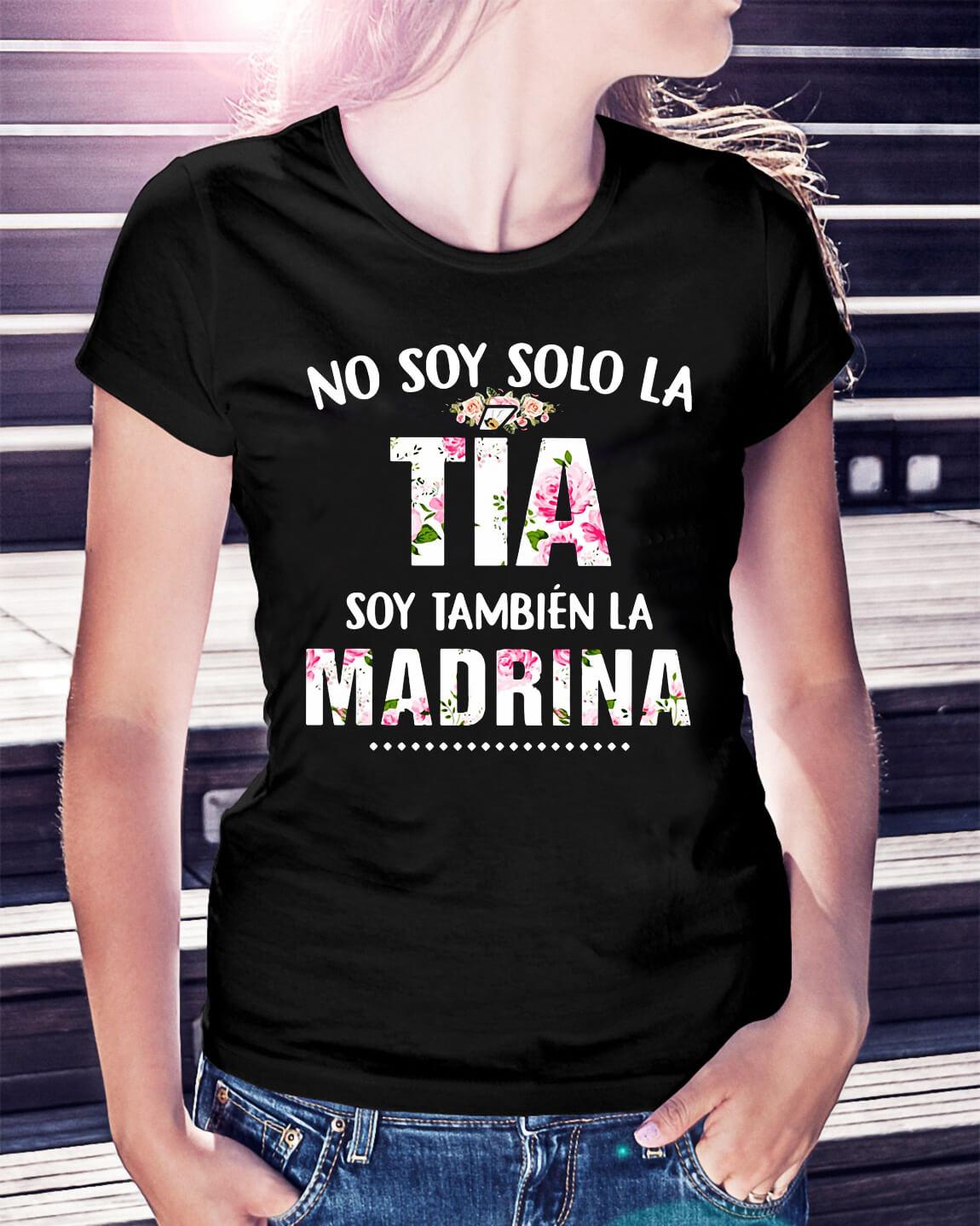 4658f596a7f11 No soy solo la Tia soy Tambien la Madrina shirt, hoodie, sweater