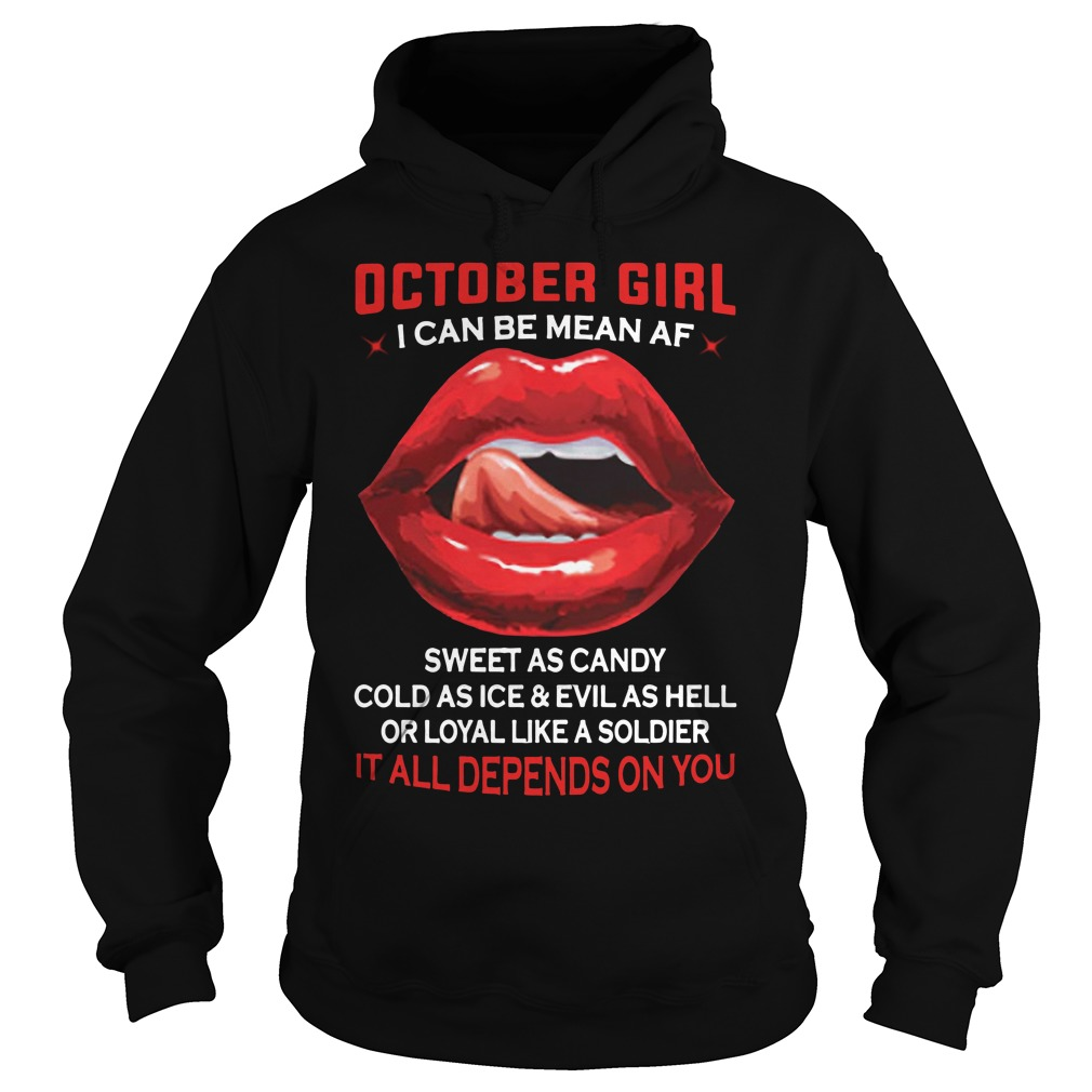 October girl I can be mean AF sweet as candy cold as ice Hoodie