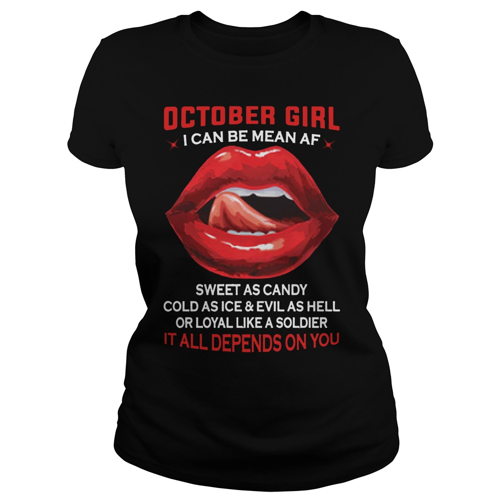 October girl I can be mean AF sweet as candy cold as ice Ladies Tee