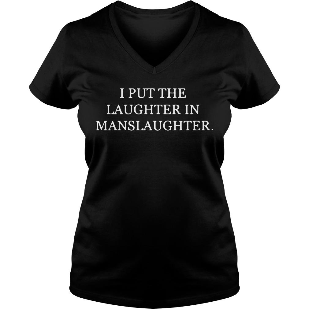 I put the laughter in manslaughter V-neck T-shirt