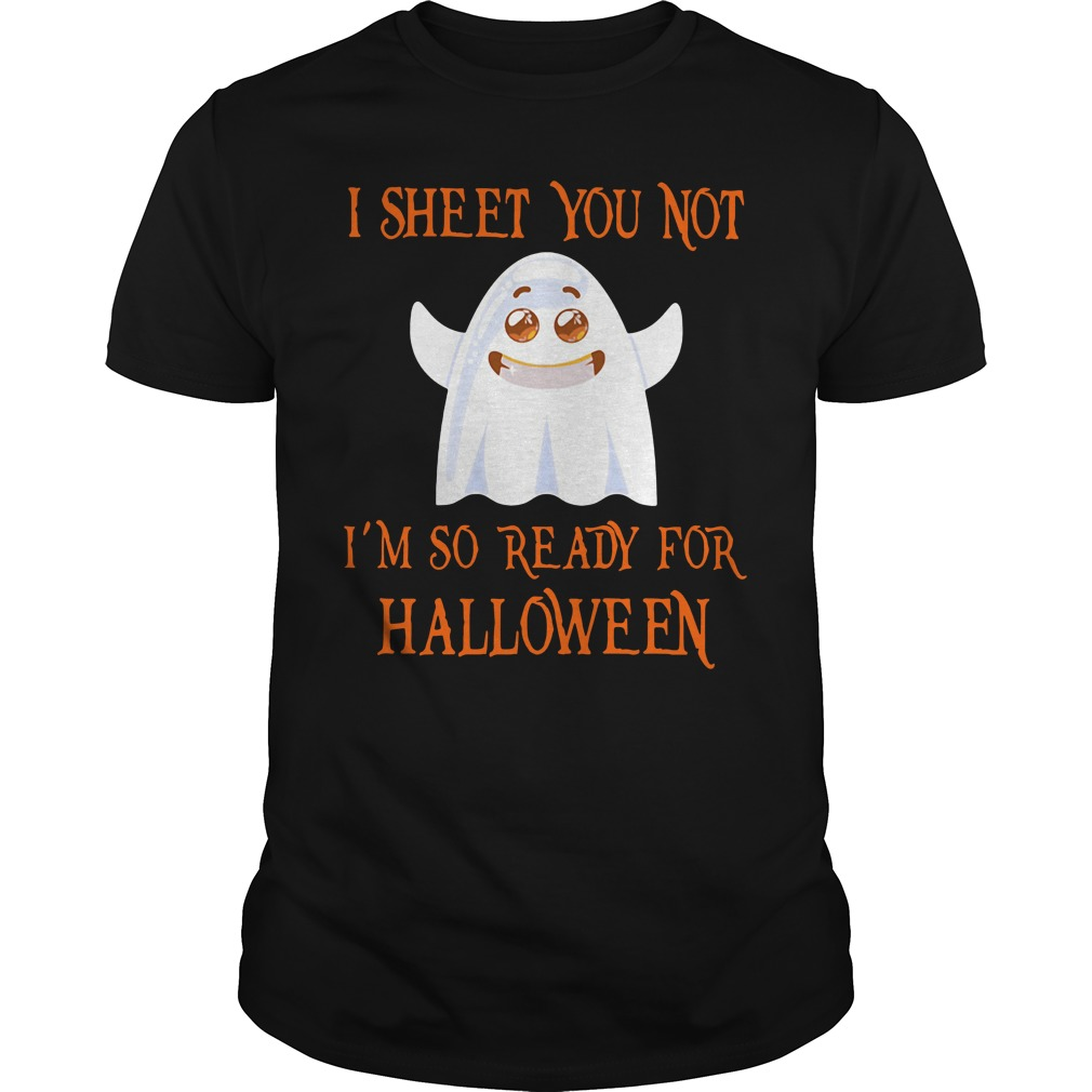 I sheet you not I'm so ready for Halloween funny Guys Shirt