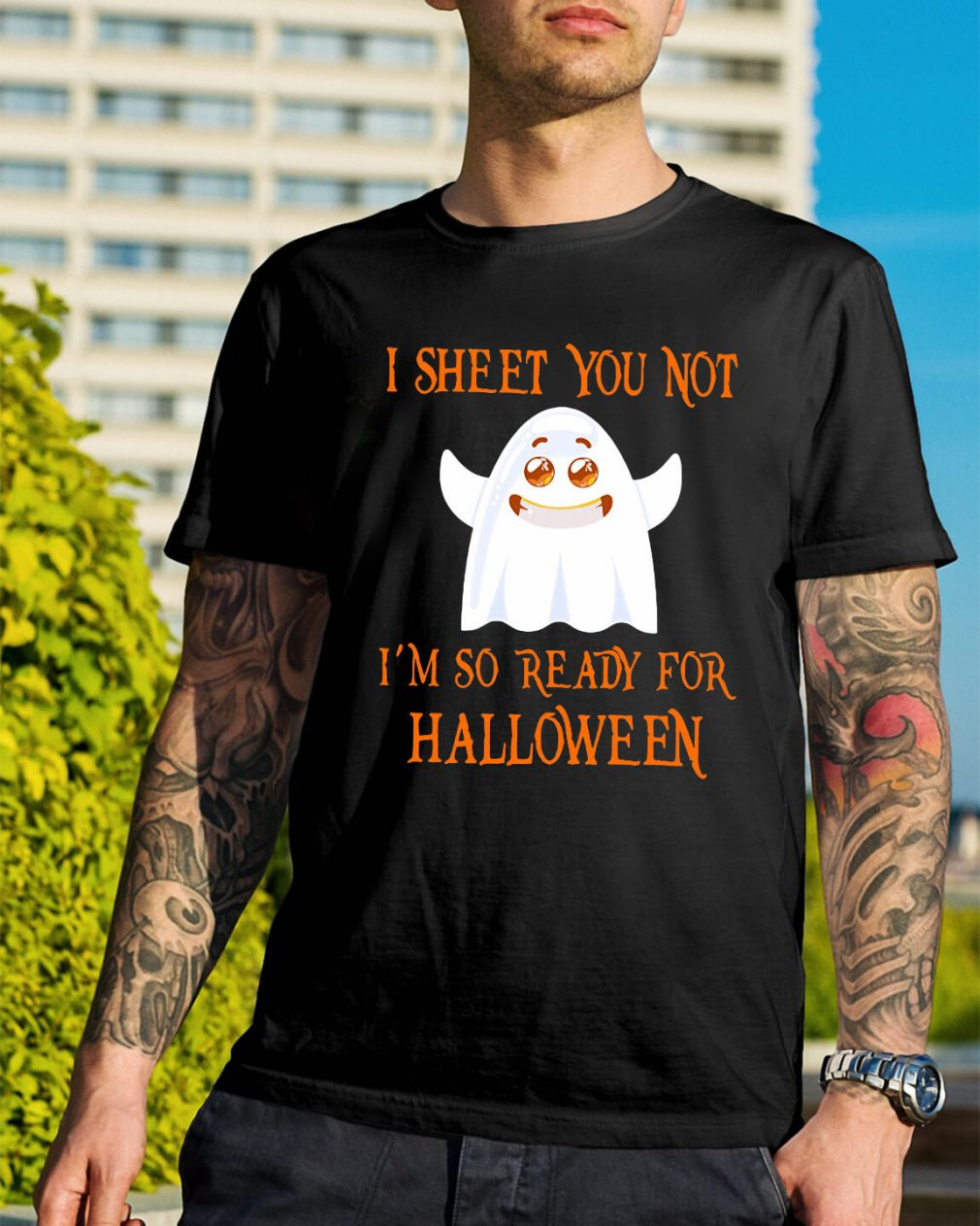 I sheet you not I'm so ready for Halloween funny shirt