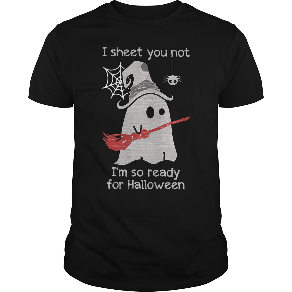 I sheet you not I'm so ready for Halloween Guys Shirt