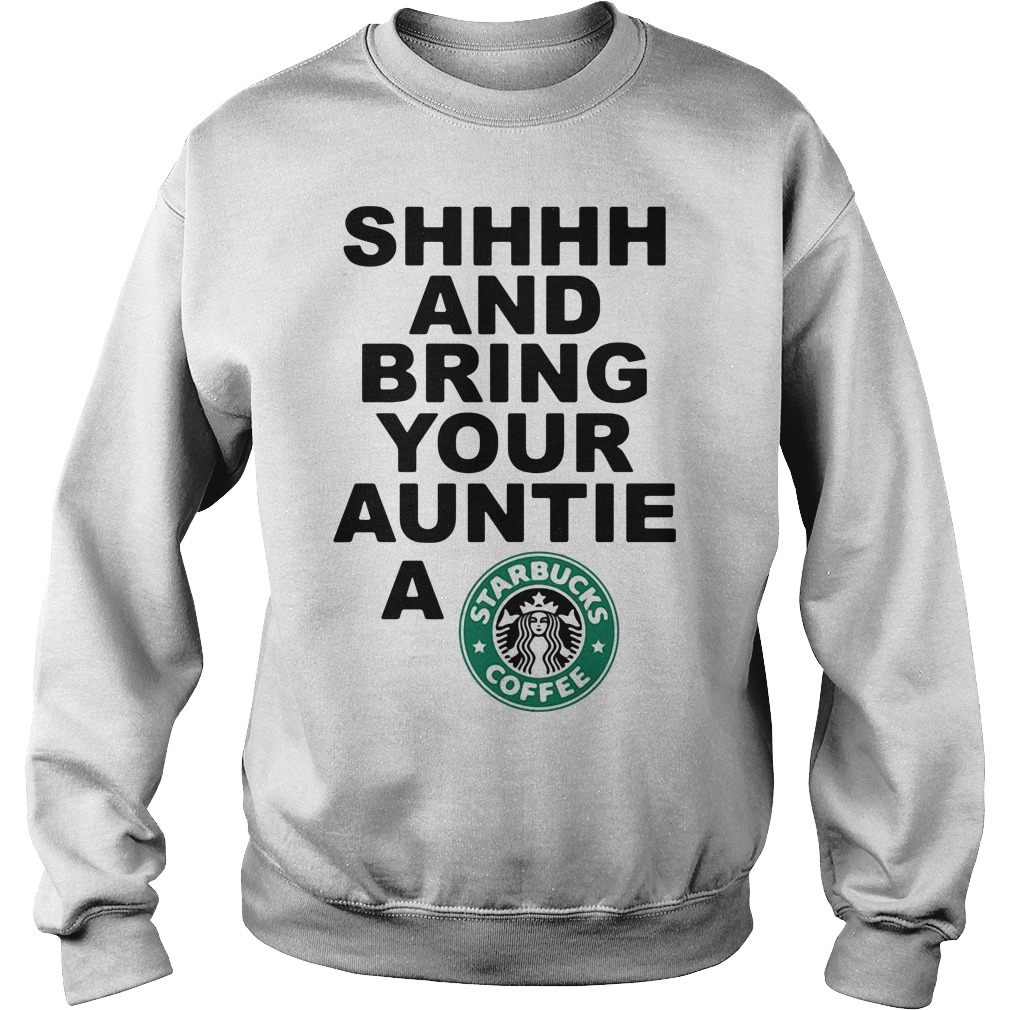 Shhhh and bring your auntie a Starbucks coffee Sweater
