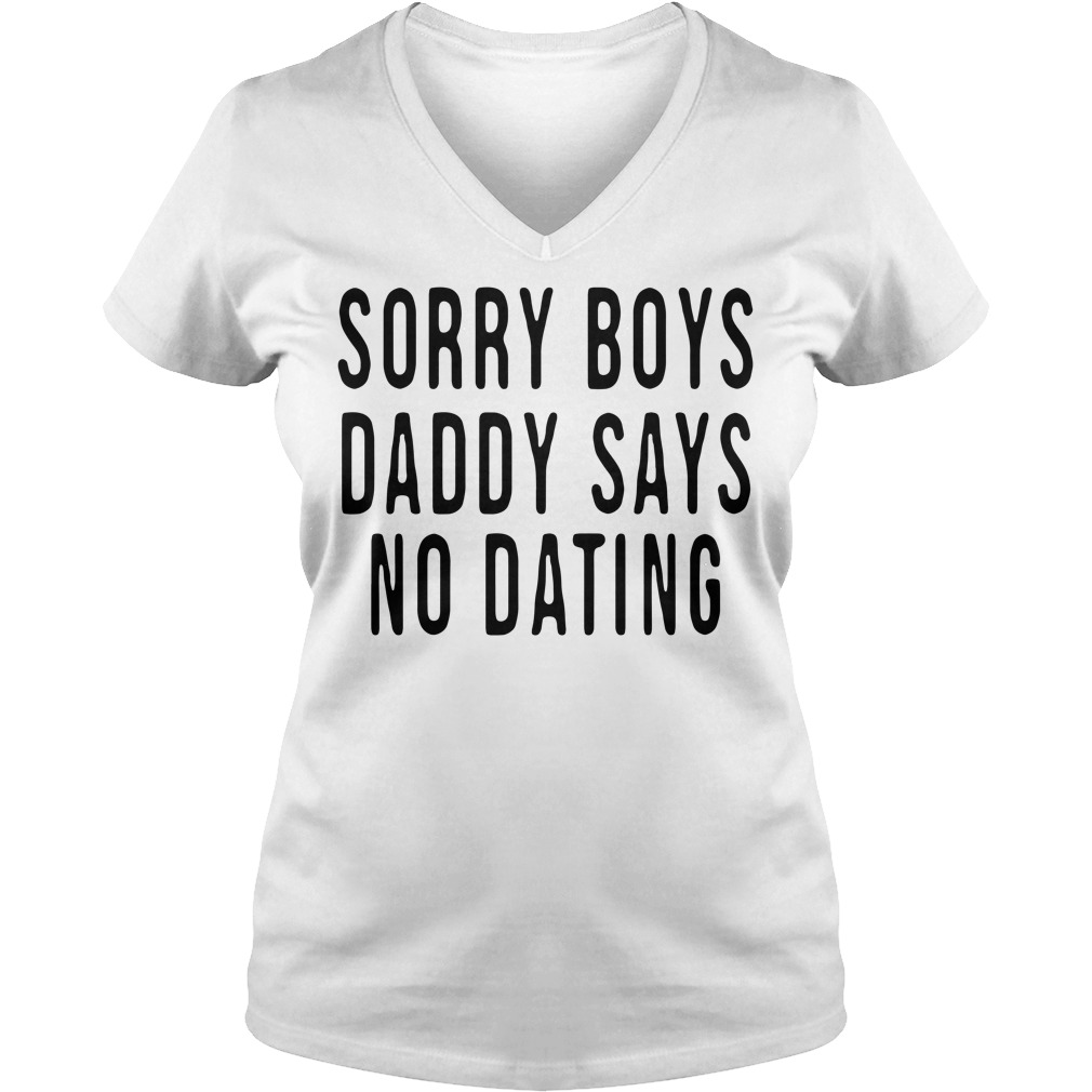 Sorry boys daddy says no dating V-neck T-shirt