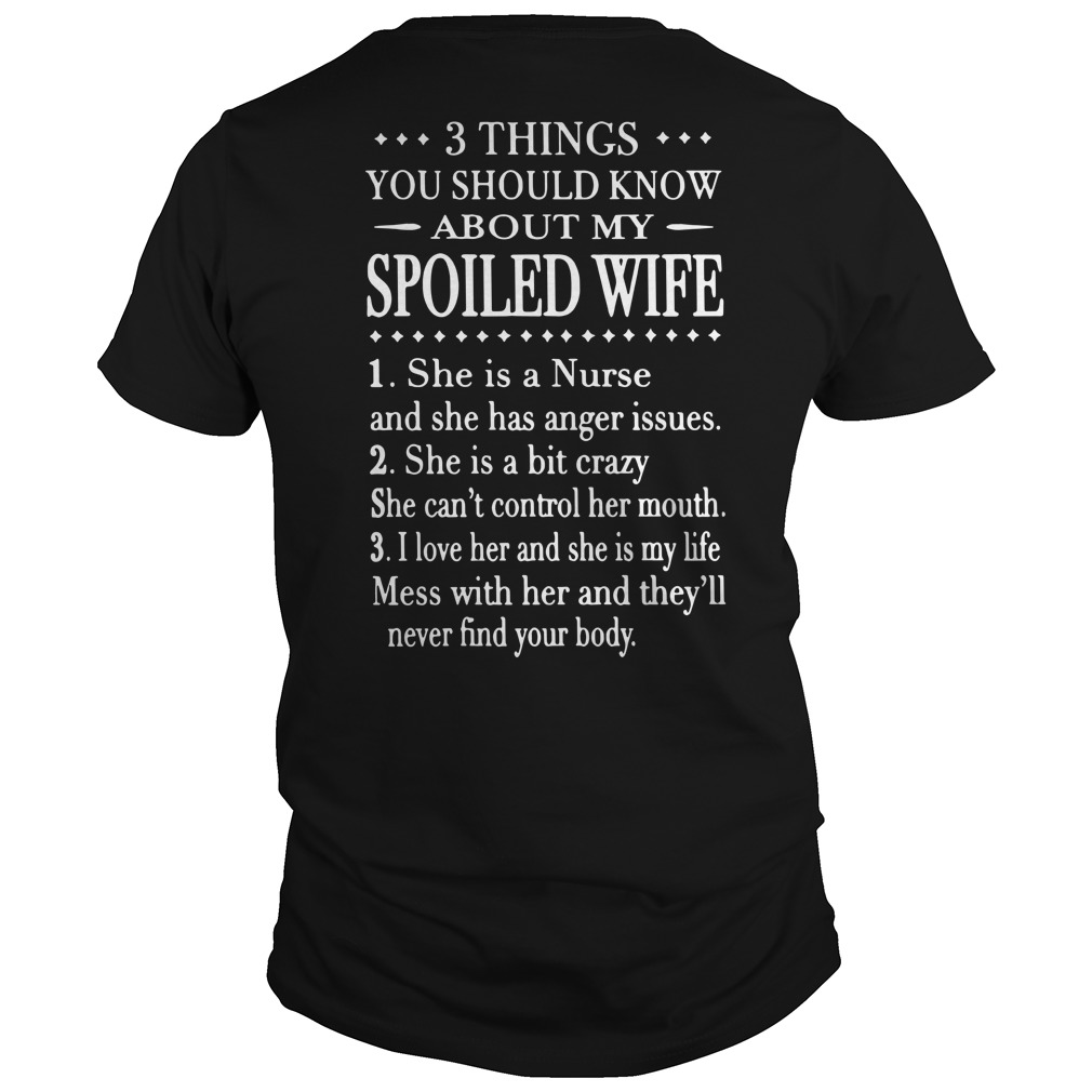 About my spoiled wife she is a Nurse and she has anger issues Guys Shirt