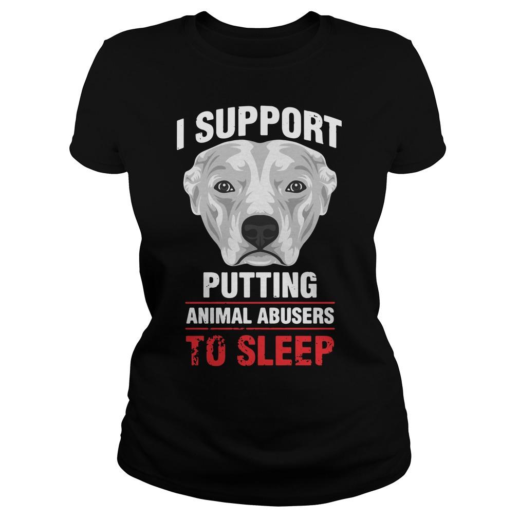 I support putting animal abusers to sleep Ladies Tee