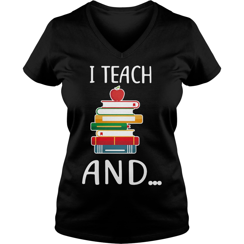 I teach and I'm watching you V-neck T-shirt