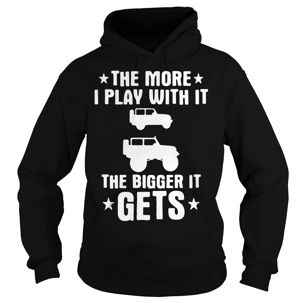 The more I play with it the bigger it gets Hoodie