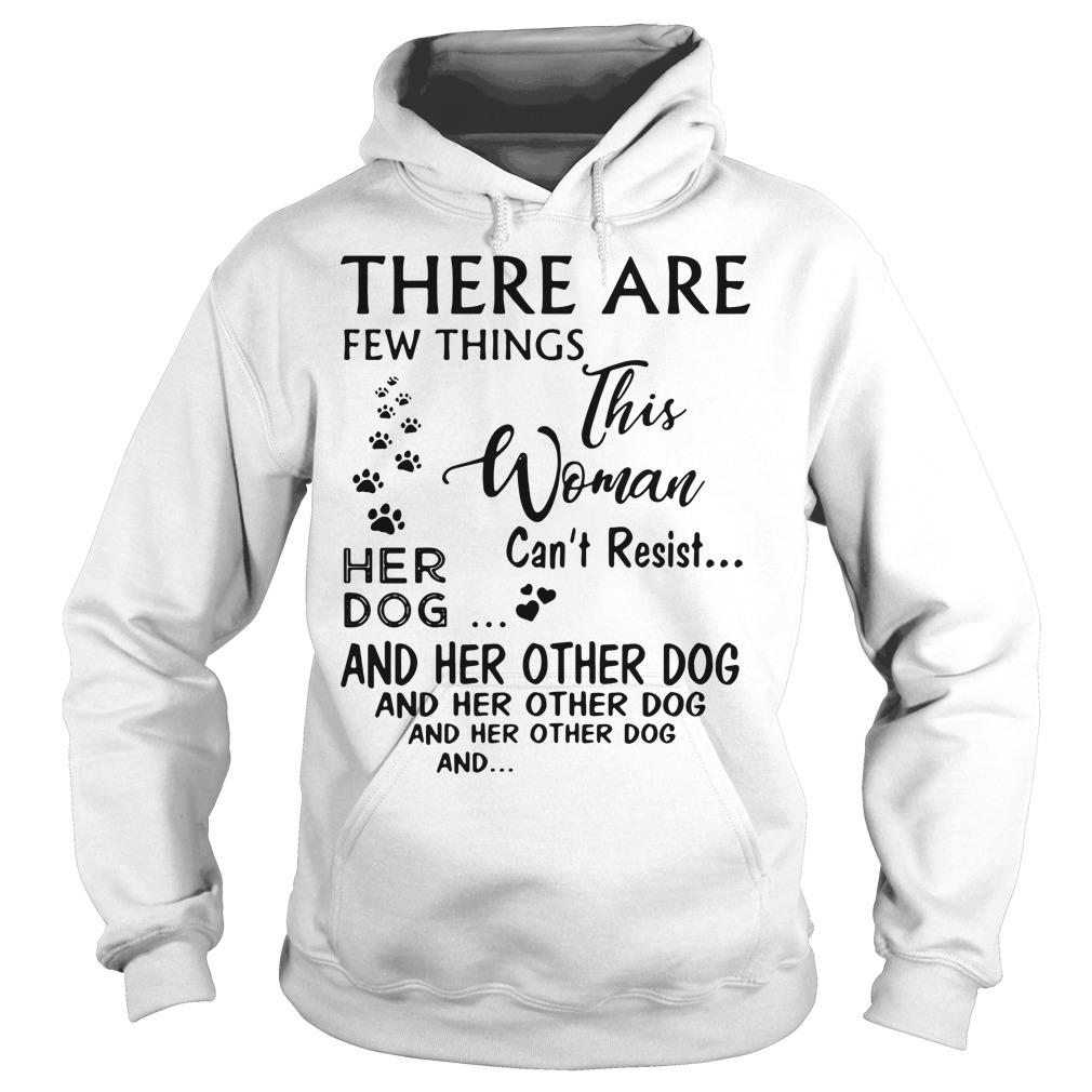 There are few things this woman can't resist her dog Hoodie