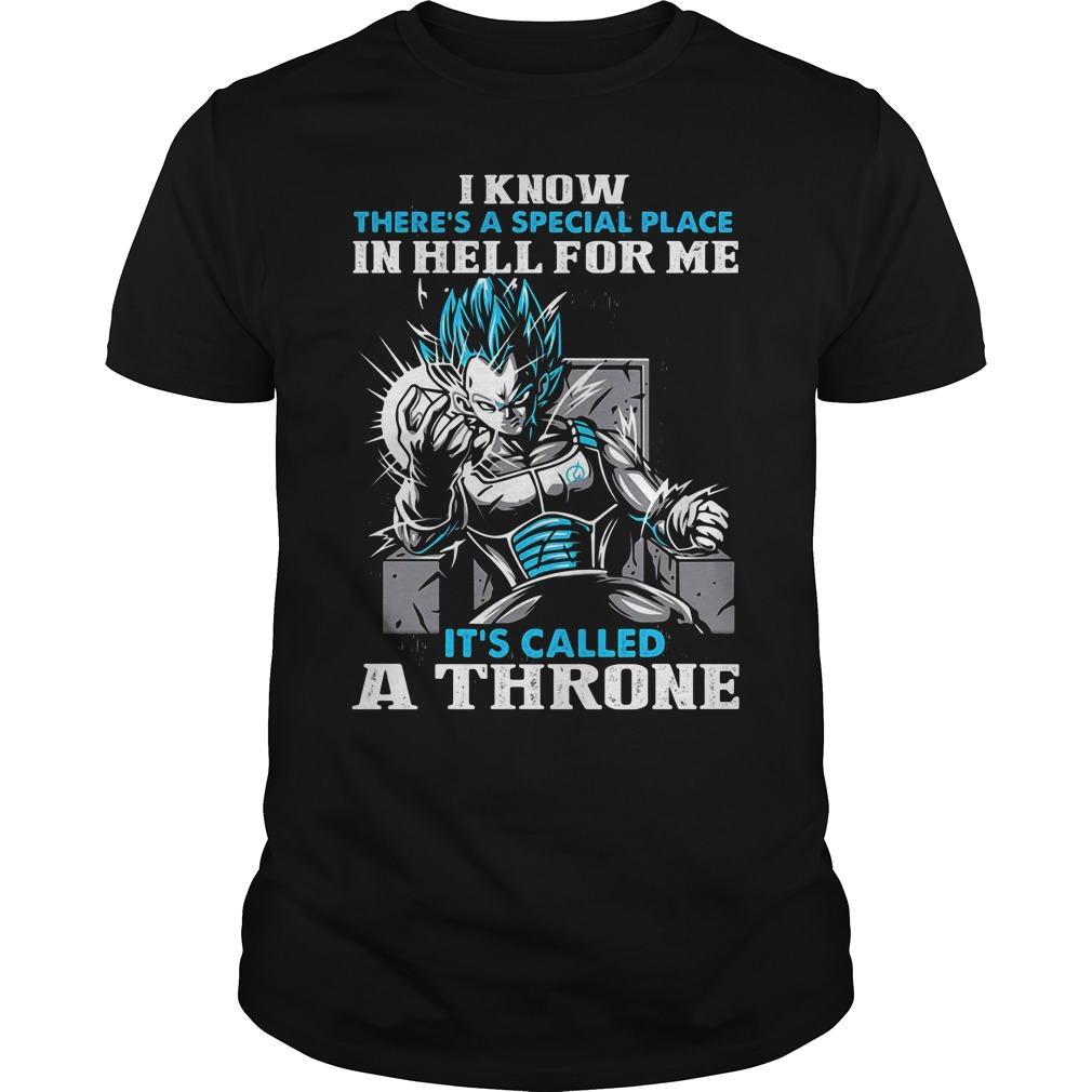 Vegeta I know there's a special place in hell for me it's called a Throne Guys Shirt