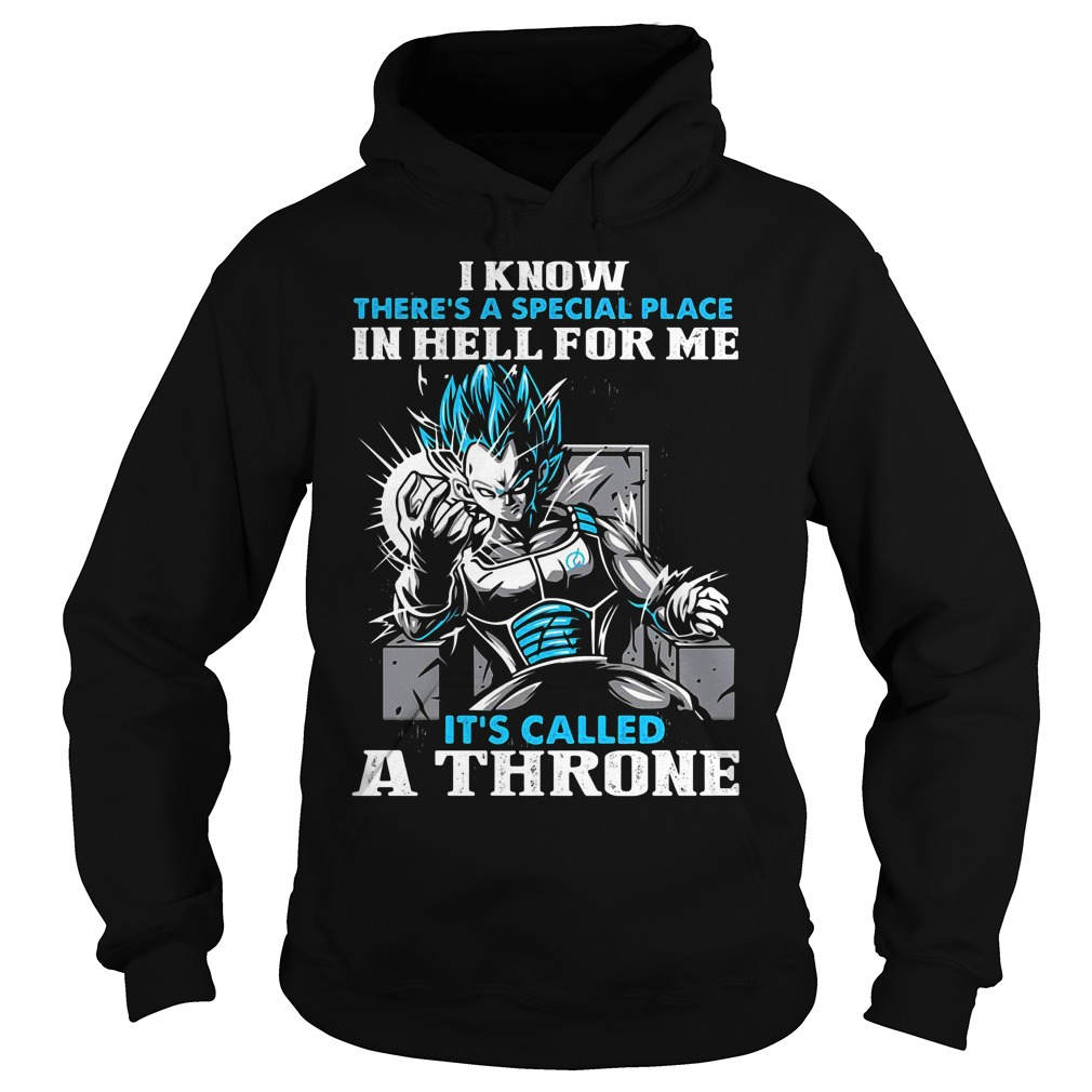 Vegeta I know there's a special place in hell for me it's called a Throne Hoodie