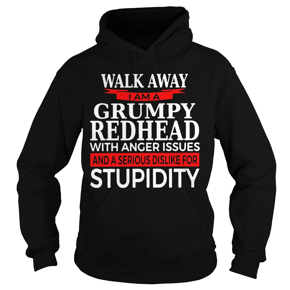 Walk away I am Grumpy redhead with anger issues Hoodie