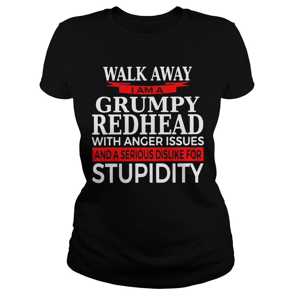 Walk away I am Grumpy redhead with anger issues Ladies Tee