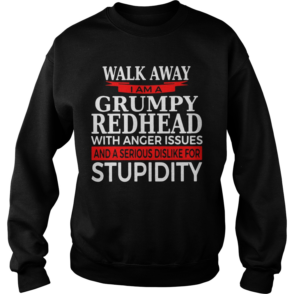 Walk away I am Grumpy redhead with anger issues Sweater