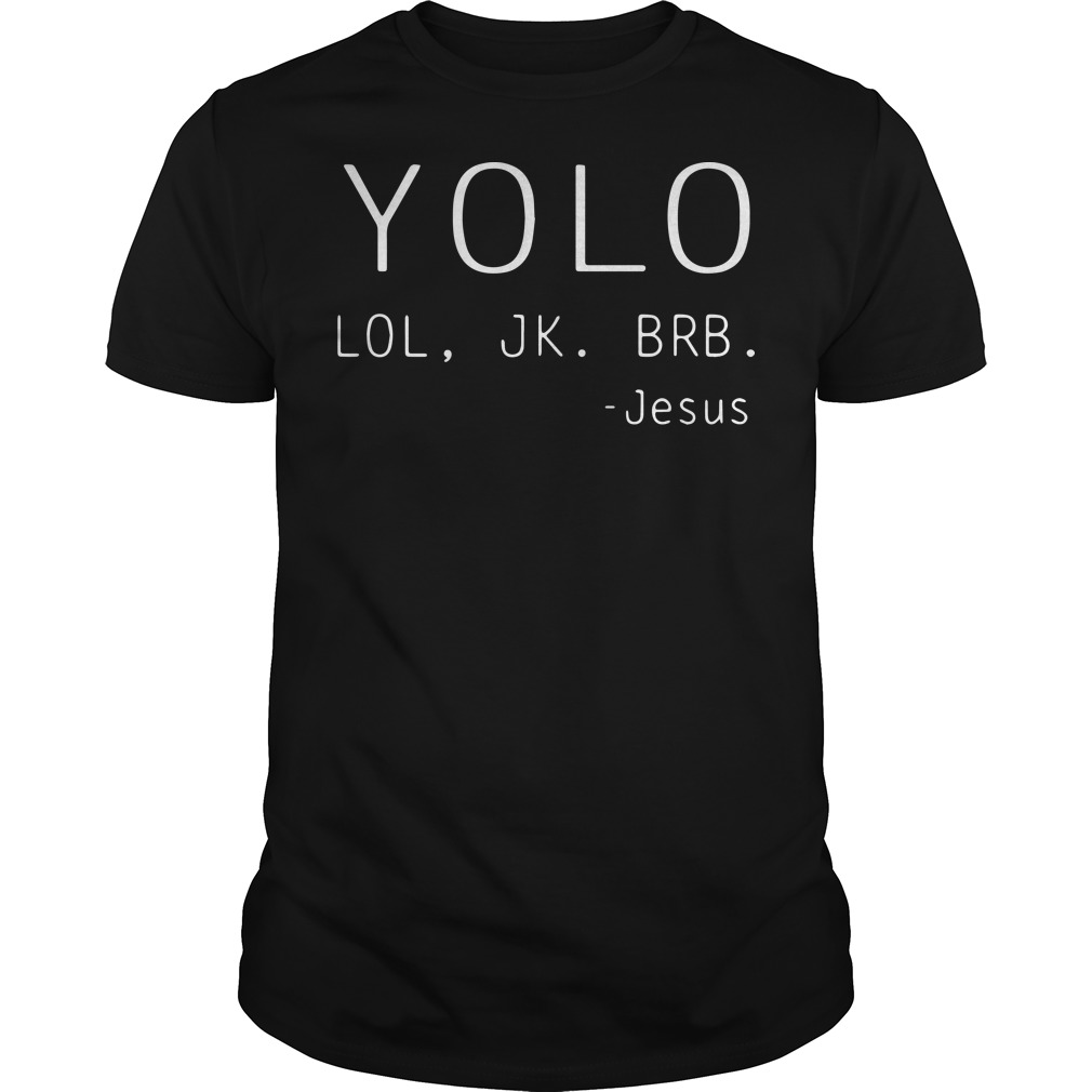 Yolo LOL JK BRB Jesus Guys Shirt