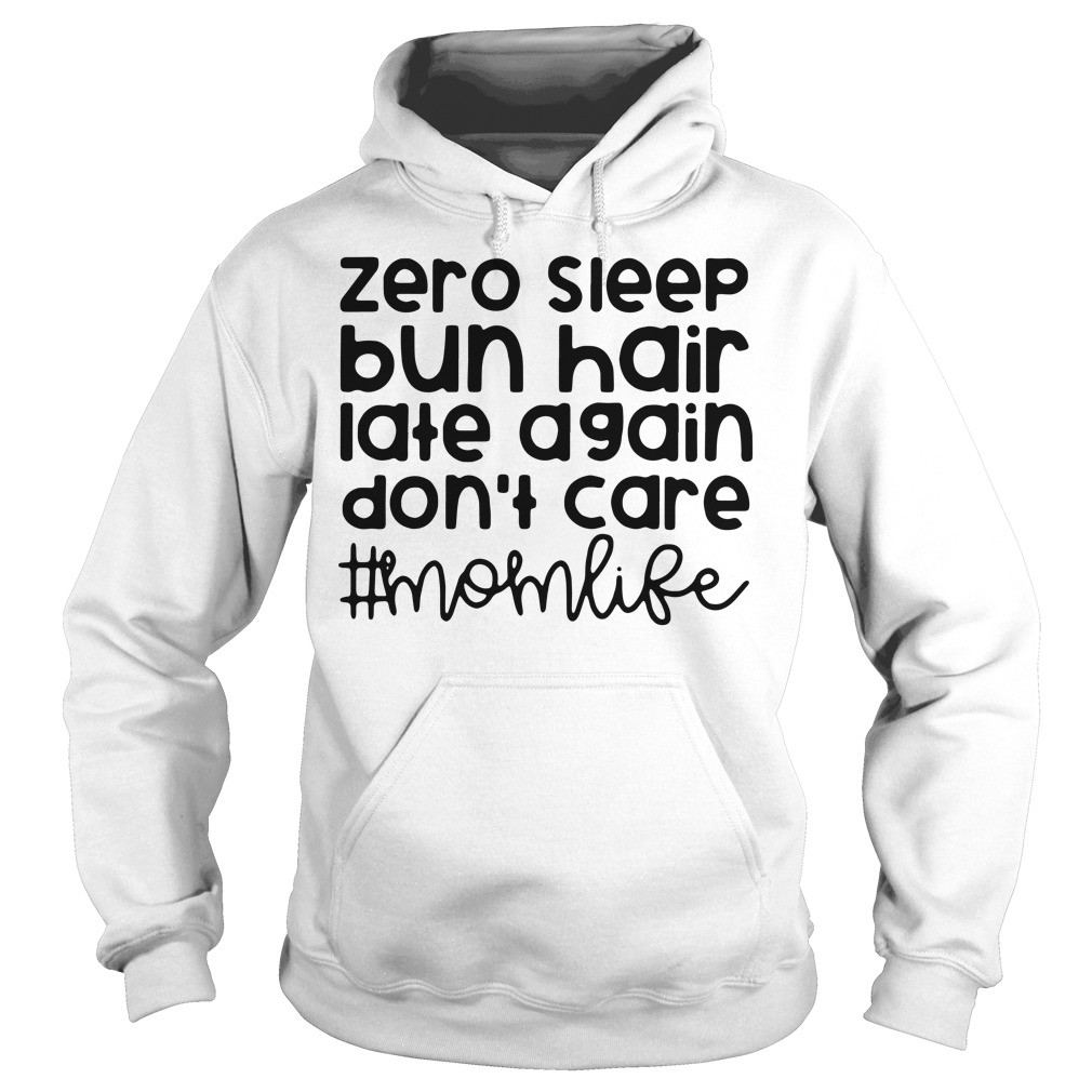Zero sleep bun hair late again don't care mom life Hoodie