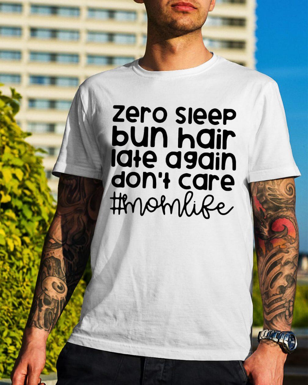 Zero sleep bun hair late again don't care mom life shirt