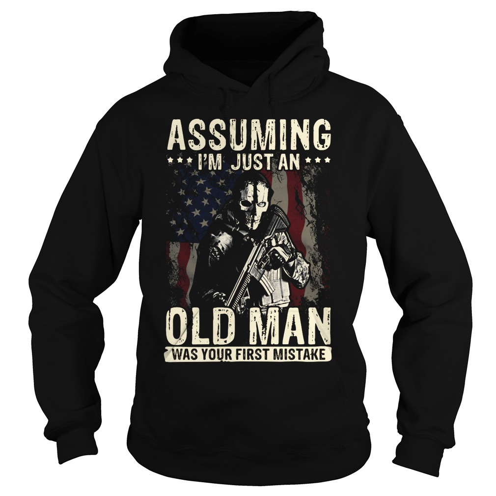 Assuming I'm just an old man was your first mistake Hoodie