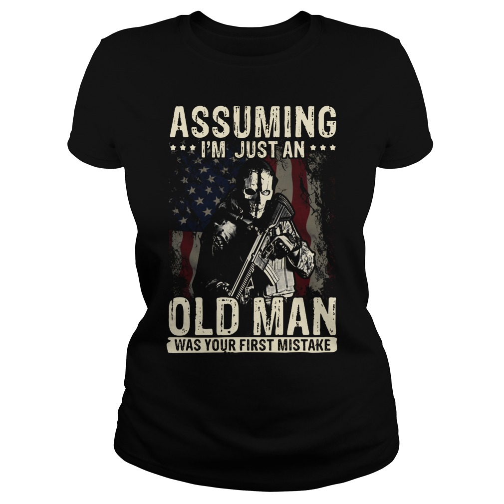 Assuming I'm just an old man was your first mistake Ladies Tee